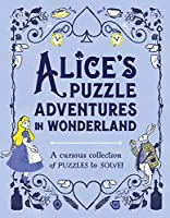 Alice's Puzzle Adventures in Wonderland: A Curious Collection of Puzzles to Solve! (Puzzle Books)