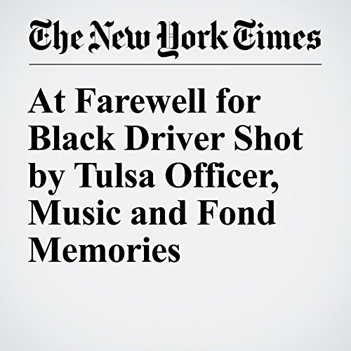 At Farewell for Black Driver Shot by Tulsa Officer, Music and Fond Memories audiobook cover art