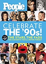 People: Celebrate the 90's!: The Stars, the Fads, the Moments You'll Never Forget