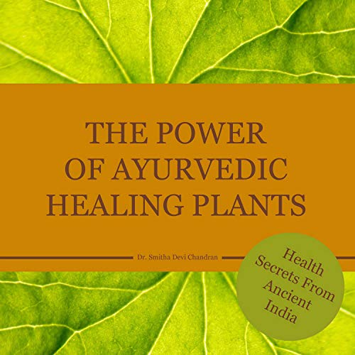 The power of Ayurvedic healing plants: Health Secrets From Acient India (English Edition)