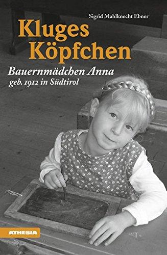 Kluges Köpfchen: Bauernmädchen Anna geb. 1912 in Südtirol (Landleben / Erinnerungen)