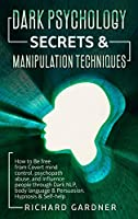 Dark Psychology Secrets & Manipulation Technique: How to Be Free from Covert Mind Control, Psychopath Abuse, and Influence People Through Dark Nlp, Body Language & Persuasion. Hypnosis & Self-Help.