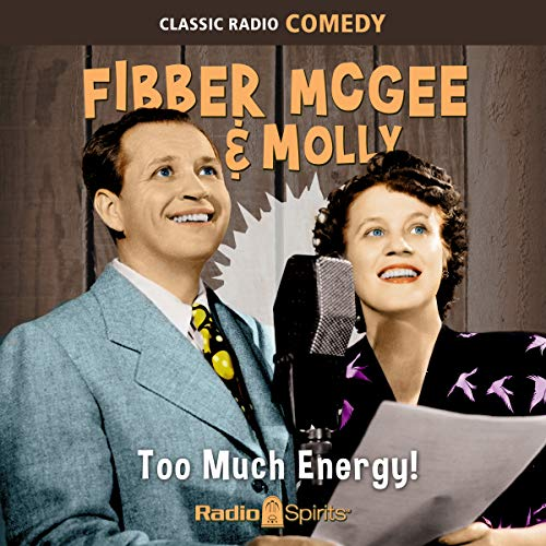 Fibber McGee & Molly     Too Much Energy              By:                                                                                                                                 Original Radio Broadcast                               Narrated by:                                                                                                                                 Jim Jordan,                                                                                        Marian Jordan,                                                                                        Arthur Q Bryan,                   and others                 Length: 9 hrs and 55 mins     Not rated yet     Overall 0.0