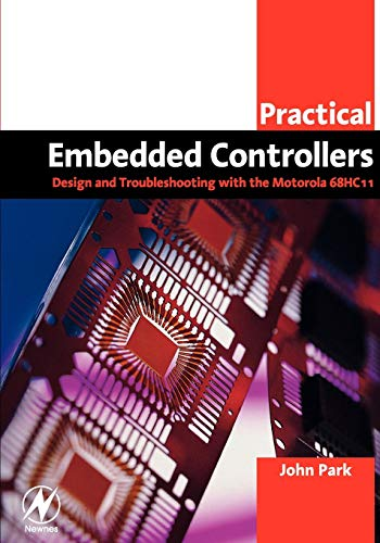 Practical Embedded Controllers: Design and Troubleshooting with the Motorola 68HC11 (Practical Professional Books)