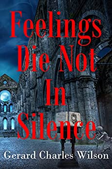 [Gerard Charles Wilson]のFeelings Die Not in Silence (Conciliar Series Book 2) (English Edition)