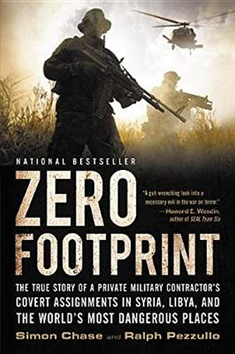 Compare Textbook Prices for Zero Footprint: The True Story of a Private Military Contractor's Covert Assignments in Syria, Libya, And the World's Most Dangerous Places Reprint Edition ISBN 9780316342254 by Pezzullo, Ralph,Chase, Simon