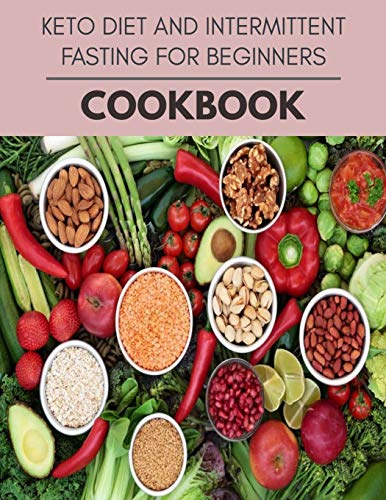 Keto Diet And Intermittent Fasting For Beginners Cookbook: Reset Your Metabolism with a Clean Ketogenic Diet