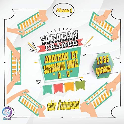 SOROBAN FRANCE- niveau 1 cahier d'entrainement: Addition et Soustraction simple 0-9