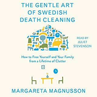The Gentle Art of Swedish Death Cleaning     How to Free Yourself and Your Family from a Lifetime of Clutter              By:                                                                                                                                 Margareta Magnusson                               Narrated by:                                                                                                                                 Juliet Stevenson                      Length: 2 hrs and 37 mins     442 ratings     Overall 4.1