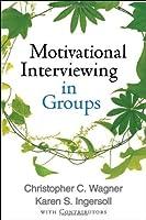 Motivational Interviewing in Groups (Applications of Motivational Interviewing) by Christopher C. Wagner Karen S. Ingersoll with Contributors(2012-11-15)