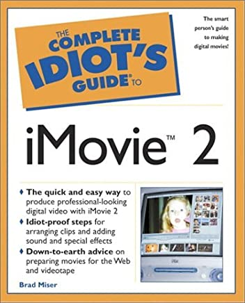 The Complete Idiots Guide to iMovie 2 by Brad Miser (26-Oct-2000) Paperback