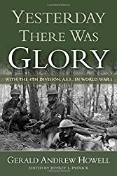 Yesterday There Was Glory: With the 4th Division, A.E.F., in World War I (Volume 11) (North Texas Military Biography and Memoir Series)