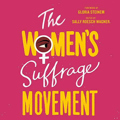 The Women's Suffrage Movement                   By:                                                                                                                                 Sally Roesch Wagner - editor and introduction,                                                                                        Gloria Steinem - foreword                               Narrated by:                                                                                                                                 Bahni Turpin                      Length: 22 hrs and 17 mins     1 rating     Overall 5.0