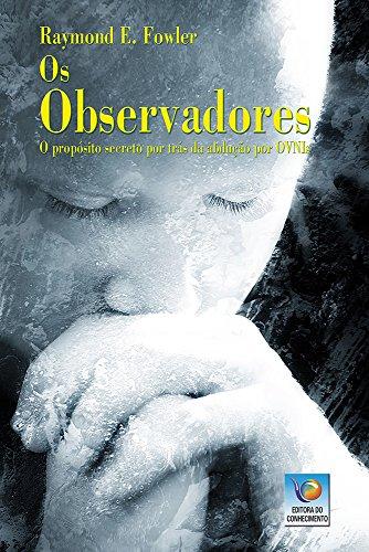 Os observadores: O propósito secreto por trás da abdução por OVNIs