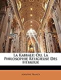 Franck, A: Kabbale: Ou, La Philosophie Religieuse Des Hébreu: Ou, La Philosophie Religieuse Des Hébreux