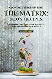 Cooking Things Up like the Matrix: Neo's Recipes: Subtitle: Hacking Your Way into A Flavoursome New World (English Edition)