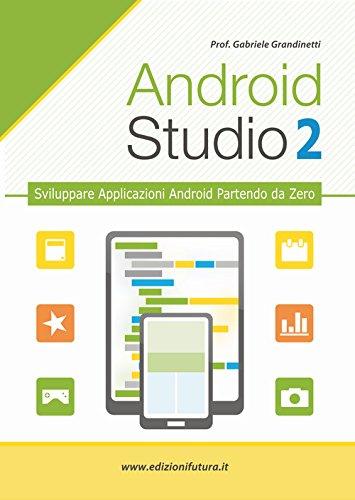 Android studio. Sviluppare vere applicazione Android partendo da zero (Vol. 2)