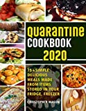 Quarantine Cookbook - 75+ Simple, Delicious, Meals Made From items Stored in your Fridge, Freezer: Unique And Tasty Meals You Can Make At Home ( Book 2 )