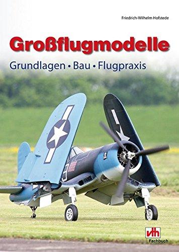 Großflugmodelle: Grundlagen • Bau • Flugpraxis