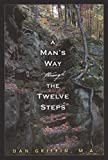 Recovery Self-Help Christian A Man's Way Through The Twelve Steps Dan Griffin, M.A.