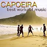Capoeira, Best Workout Music - Brazilian Martial Arts, Top Workout Songs for Capoeira Dance, Latin Dances, Women Fitness, Aerobics & Cardio