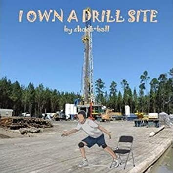 i own a drill site