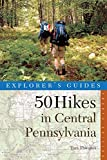 50 Hikes in Central Pennsylvania: Day Hikes and Backpacking Trips, Fourth Edition (50 Hikes Series)