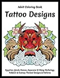 Tattoo Designs - Adult Coloring Book - Egyptian, Greek, Roman, Japanese & Viking Mythology, Folklore & Fantasy Themed Designs & Patterns