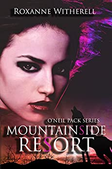 Mountainside Resort (O'Neil Pack Series Book 1) by [Roxanne Witherell]