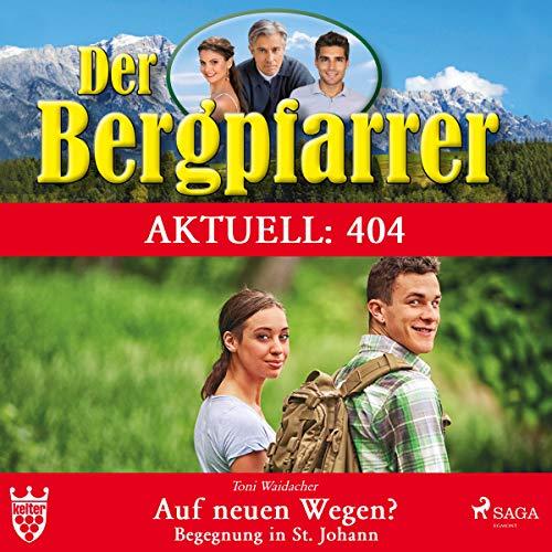 Auf neuen Wegen - Begegnung in St. Johann (Der Bergpfarrer 404) Titelbild