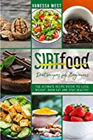 Sirt Food Diet Recipes for Beginners: The Ultimate Recipe Book to Lose Weight, Burn Fat and Stay Healthy