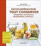 Encyclopédie pour tout conserver - Congélation, fermentation, déshydratation, confitures...