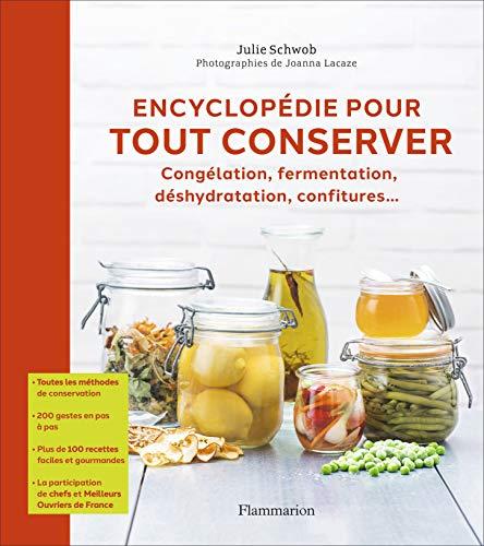Encyclopédie pour tout conserver: Congélation, fermentation, déshydratation, confitures...