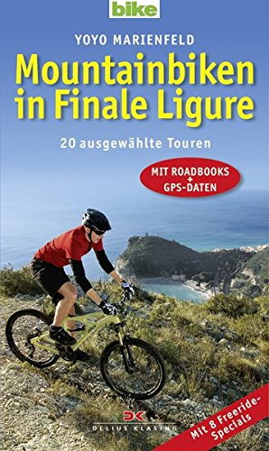 Mountainbiken in Finale Ligure: 20 ausgewählte Touren - Mit Roadbooks und GPS-Daten Mit 8 Freeride-Specials