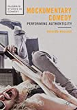 Mockumentary Comedy: Performing Authenticity (Palgrave Studies in Comedy)