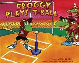 Froggy Plays T-ball by [Jonathan London, Frank Remkiewicz]