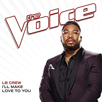 I'll Make Love To You (The Voice Performance)