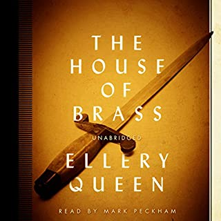 The House of Brass                   By:                                                                                                                                 Ellery Queen                               Narrated by:                                                                                                                                 Mark Peckham                      Length: 7 hrs and 38 mins     11 ratings     Overall 4.1