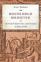 Household Medicine in Seventeenth-Century England