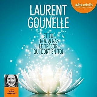 Et tu trouveras le trésor qui dort en toi                   De :                                                                                                                                 Laurent Gounelle                               Lu par :                                                                                                                                 Ingrid Donnadieu                      Durée : 6 h et 46 min     331 notations     Global 4,6