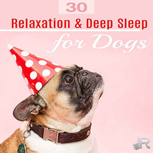 Relaxation & Deep Sleep for Dogs: 30 Sounds Therapy for Your Puppies, Cure for Dogs Insomnia, Soothing Songs to Relieve Anxiety & Good Emotions