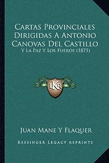 Cartas Provinciales Dirigidas a Antonio Canovas del Castillo: Y La Paz y Los Fueros (1875)