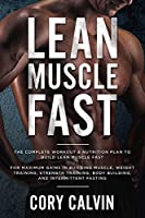 Muscle Building: Lean Muscle Fast - The Complete Workout & Nutritional Plan To Build Lean Muscle Fast: For Maximum Gains in Building Muscle, Weight Training, Strength Training, Body Building, and Intermittent Fasting