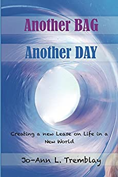 Another BAG Another DAY: Creating a new Lease on Life in a New World by [Jo-Ann L. Tremblay]