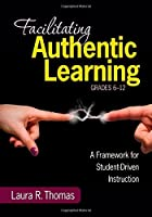 Facilitating Authentic Learning Grades 6-12: A Framework for Student-Driven Instruction [並行輸入品]