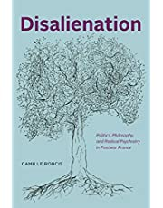 Disalienation: Politics, Philosophy, and Radical Psychiatry in Postwar France (Chicago Studies in Practices of Meaning)