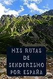 Mis Rutas De Senderismo Por España: Cuaderno De Registro Con Plantillas...