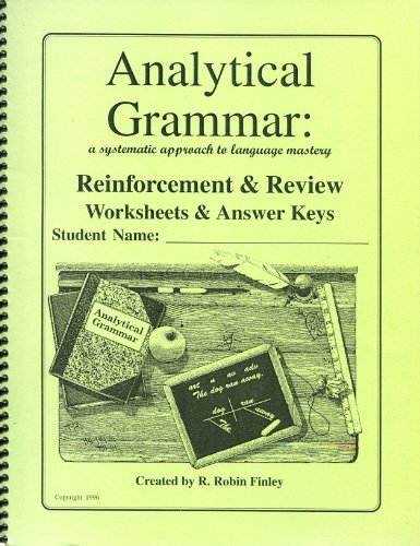 Analytical Grammar: A Systematic Approach to Language Mastery (Reinforcement & Review Worksheets & Answer Keys)