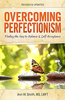 Overcoming Perfectionism: Finding the Key to Balance and Self-Acceptance by [Ann Smith MS LMFT]