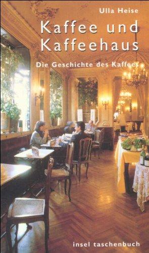 Kaffee und Kaffeehaus: Eine Geschichte des Kaffees (insel taschenbuch)
